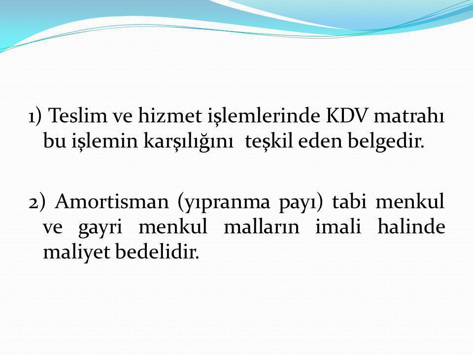 1) Teslim ve hizmet işlemlerinde KDV matrahı bu işlemin karşılığını teşkil eden belgedir.