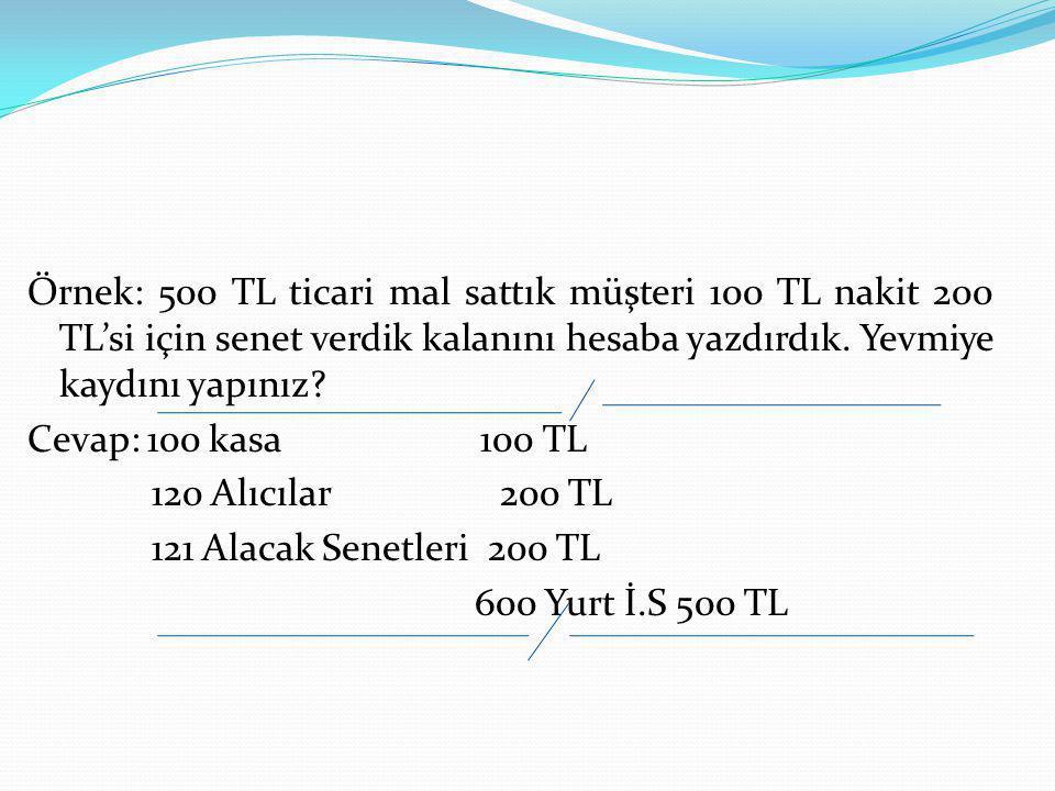 Örnek: 500 TL ticari mal sattık müşteri 100 TL nakit 200 TL'si için senet verdik kalanını hesaba yazdırdık.