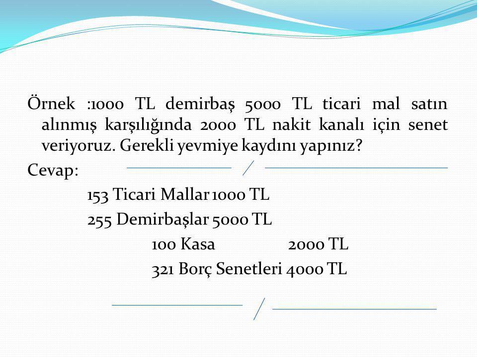 Örnek :1000 TL demirbaş 5000 TL ticari mal satın alınmış karşılığında 2000 TL nakit kanalı için senet veriyoruz.
