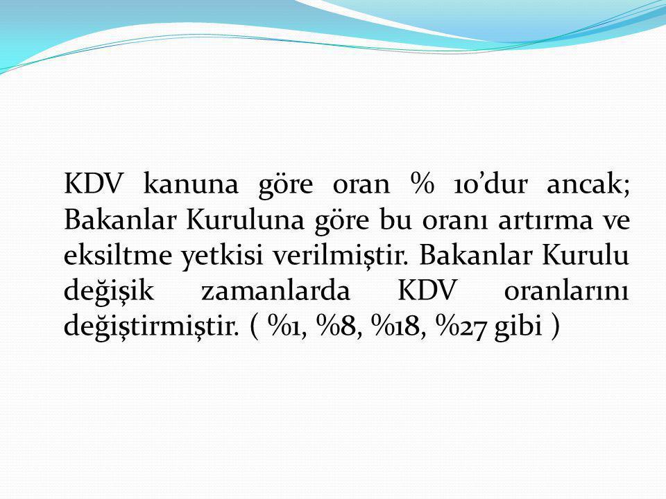 KDV kanuna göre oran % 10'dur ancak; Bakanlar Kuruluna göre bu oranı artırma ve eksiltme yetkisi verilmiştir.