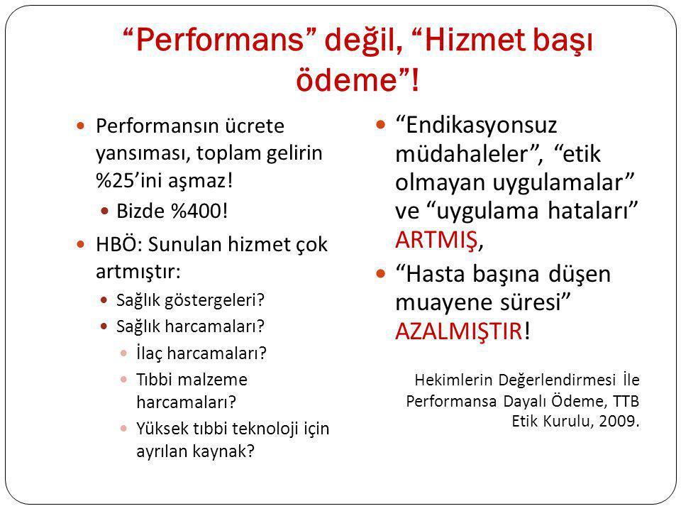 Performans değil, Hizmet başı ödeme !