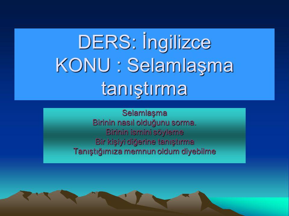 DERS: İngilizce KONU : Selamlaşma tanıştırma