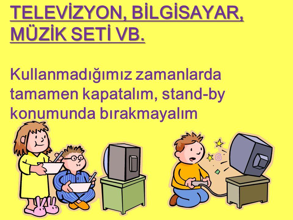 TELEVİZYON, BİLGİSAYAR, MÜZİK SETİ VB.