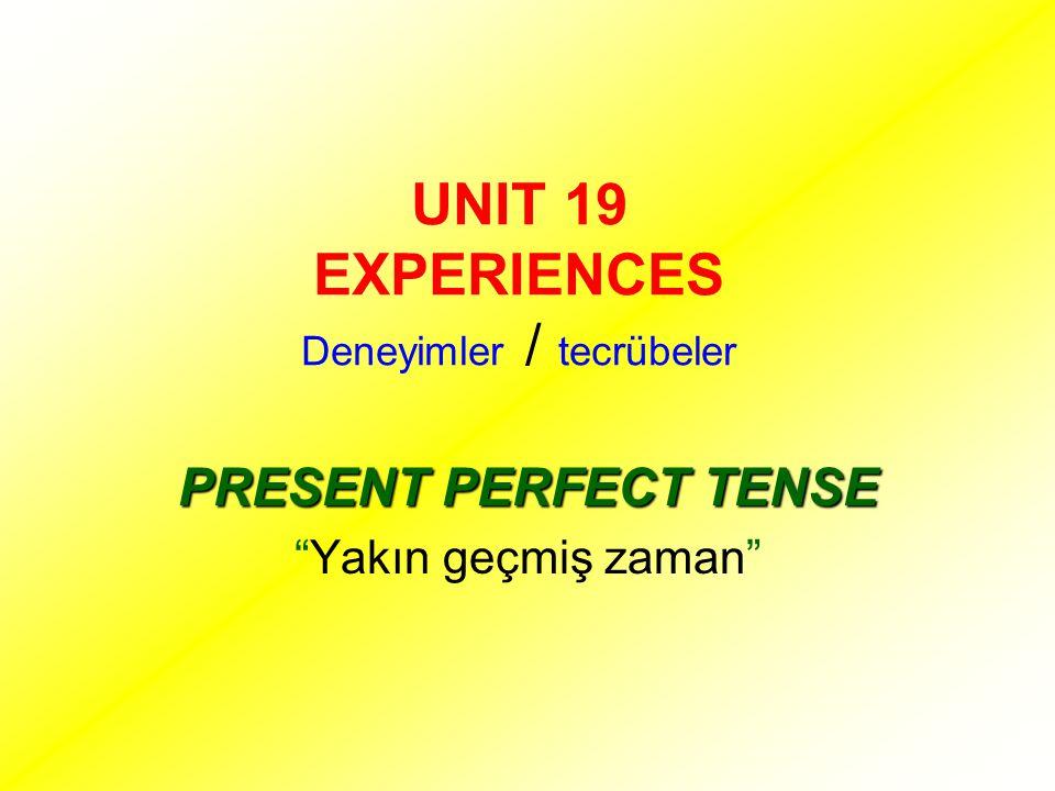 UNIT 19 EXPERIENCES Deneyimler / tecrübeler
