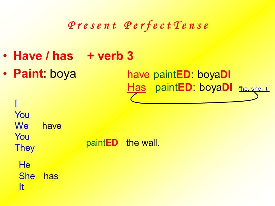 P r e s e n t P e r f e c t T e n s e Have / has + verb 3 Paint: boya