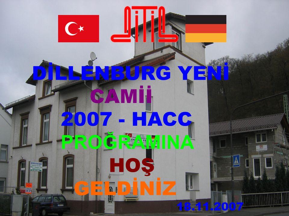 DİLLENBURG YENİ CAMİİ 2007 - HACC PROĞRAMINA HOŞ GELDİNİZ 18.11.2007