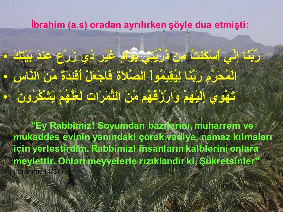 İbrahim (a.s) oradan ayrılırken şöyle dua etmişti: