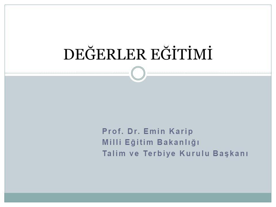 DEĞERLER EĞİTİMİ Prof. Dr. Emin Karip Milli Eğitim Bakanlığı