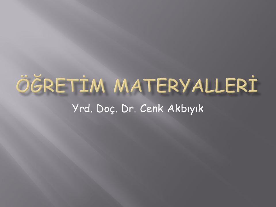 Öğretİm Materyallerİ Yrd. Doç. Dr. Cenk Akbıyık