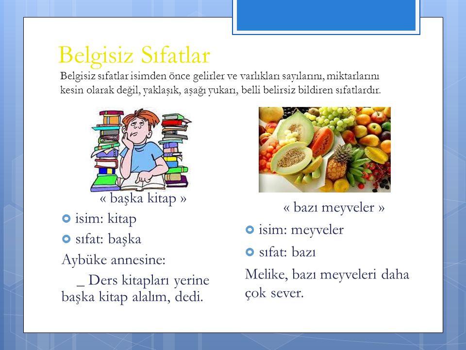 Belgisiz Sıfatlar « başka kitap » « bazı meyveler » isim: kitap