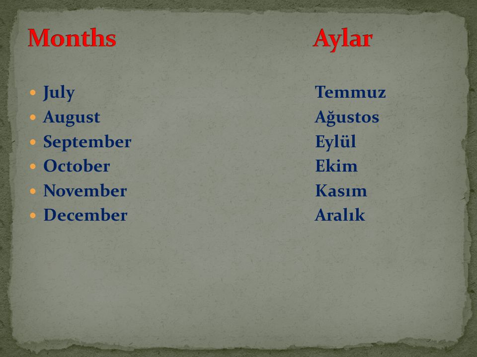 Months Aylar July Temmuz August Ağustos September Eylül October Ekim