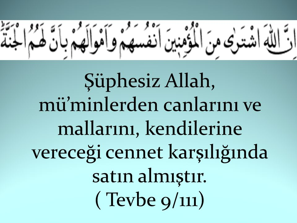 Şüphesiz Allah, mü'minlerden canlarını ve mallarını, kendilerine vereceği cennet karşılığında satın almıştır.