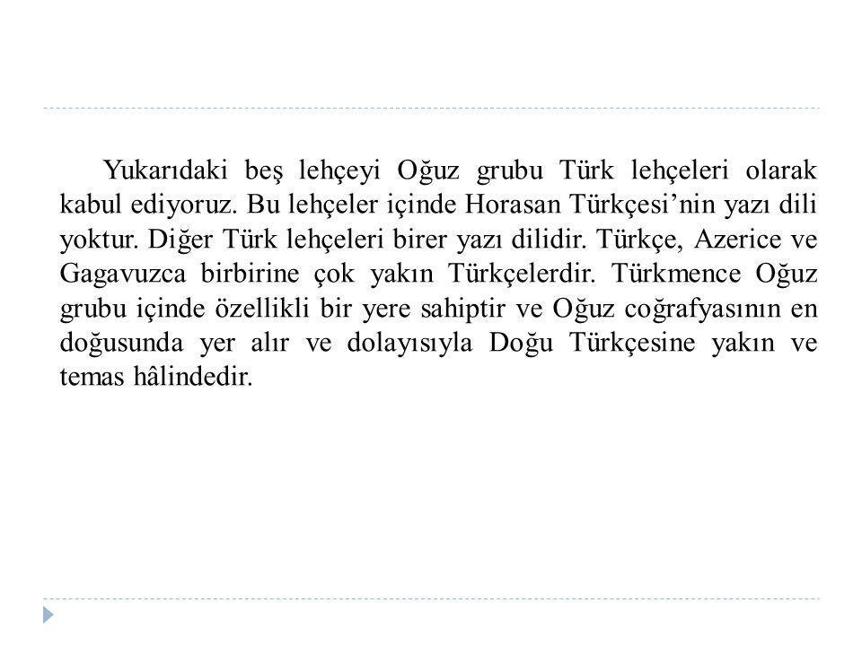 Yukarıdaki beş lehçeyi Oğuz grubu Türk lehçeleri olarak kabul ediyoruz