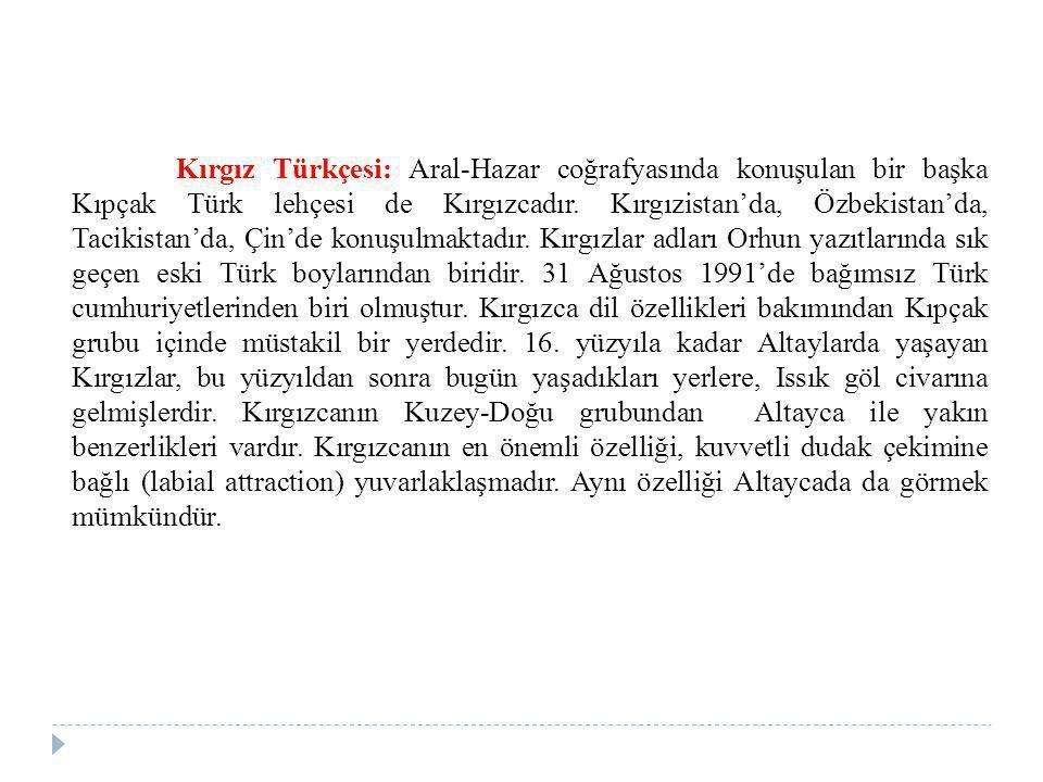 Kırgız Türkçesi: Aral-Hazar coğrafyasında konuşulan bir başka Kıpçak Türk lehçesi de Kırgızcadır.