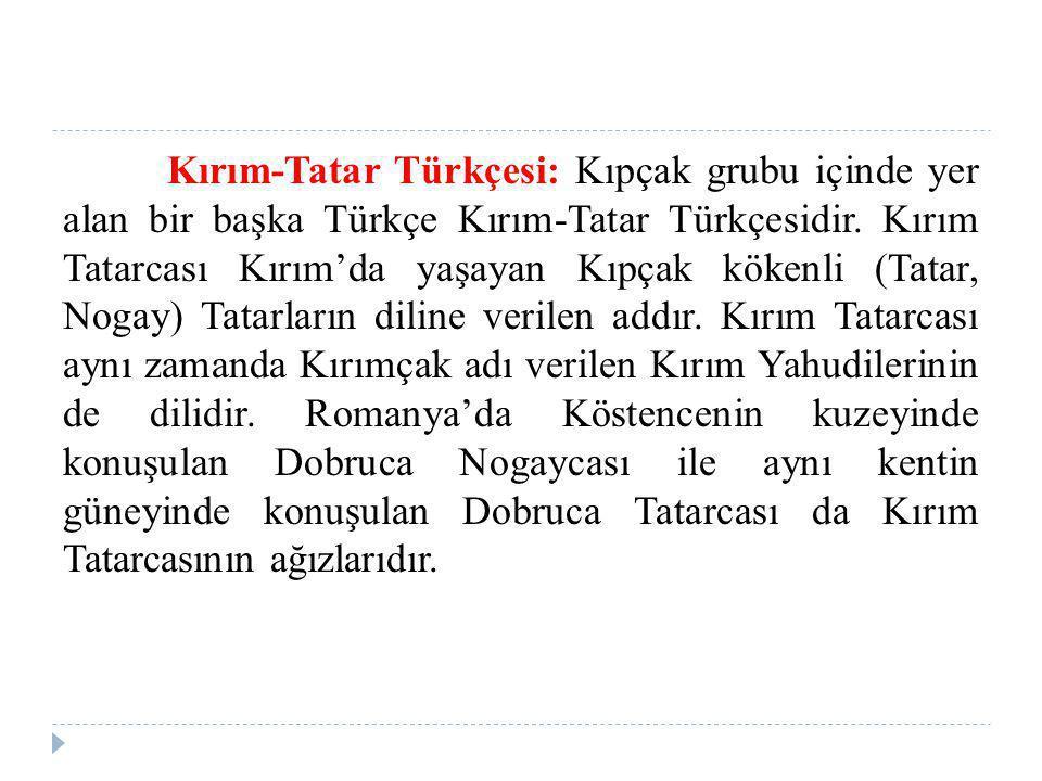 Kırım-Tatar Türkçesi: Kıpçak grubu içinde yer alan bir başka Türkçe Kırım-Tatar Türkçesidir.