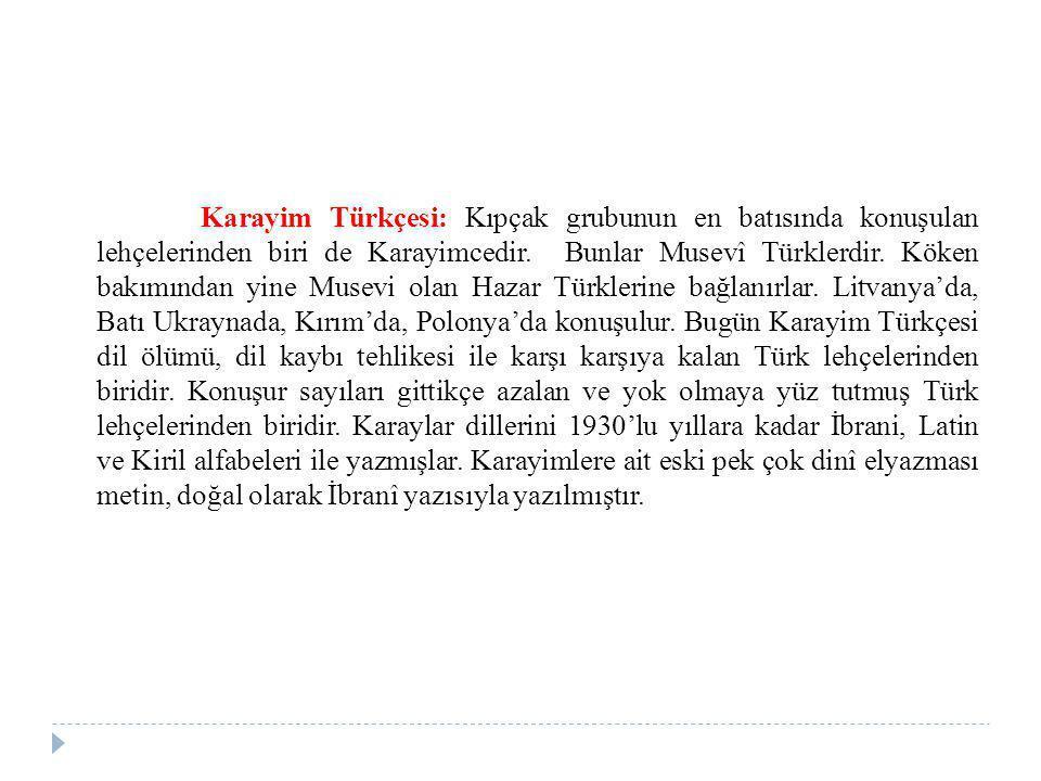 Karayim Türkçesi: Kıpçak grubunun en batısında konuşulan lehçelerinden biri de Karayimcedir.
