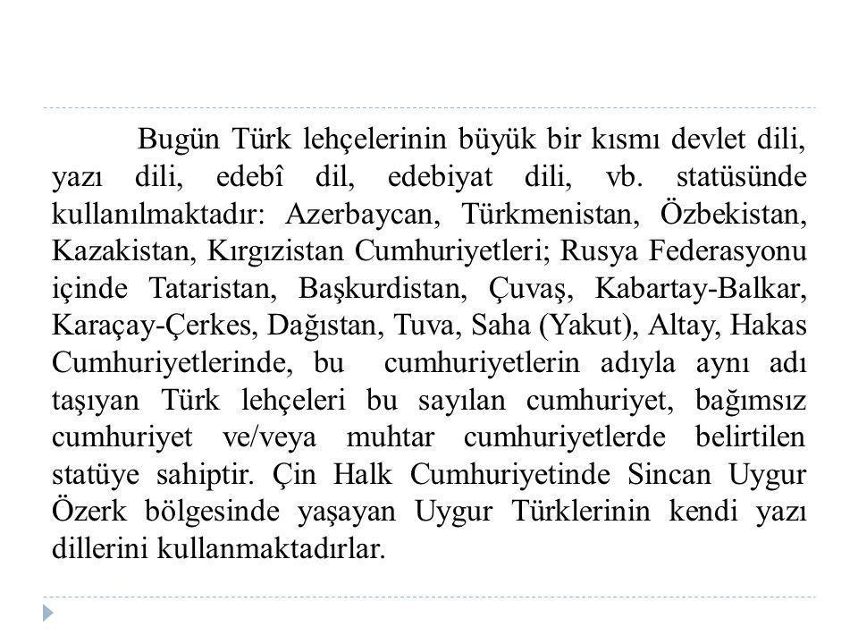 Bugün Türk lehçelerinin büyük bir kısmı devlet dili, yazı dili, edebî dil, edebiyat dili, vb.