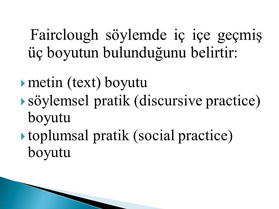 Fairclough söylemde iç içe geçmiş üç boyutun bulunduğunu belirtir: