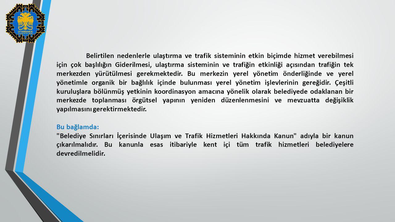 Belirtilen nedenlerle ulaştırma ve trafik sisteminin etkin biçimde hizmet verebilmesi için çok başlılığın Giderilmesi, ulaştırma sisteminin ve trafiğin etkinliği açısından trafiğin tek merkezden yürütülmesi gerekmektedir. Bu merkezin yerel yönetim önderliğinde ve yerel yönetimle organik bir bağlılık içinde bulunması yerel yönetim işlevlerinin gereğidir. Çeşitli kuruluşlara bölünmüş yetkinin koordinasyon amacına yönelik olarak belediyede odaklanan bir merkezde toplanması örgütsel yapının yeniden düzenlenmesini ve mevzuatta değişiklik yapılmasını gerektirmektedir.