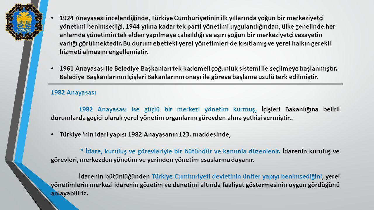 1924 Anayasası incelendiğinde, Türkiye Cumhuriyetinin ilk yıllarında yoğun bir merkeziyetçi yönetimi benimsediği, 1944 yılına kadar tek parti yönetimi uygulandığından, ülke genelinde her anlamda yönetimin tek elden yapılmaya çalışıldığı ve aşırı yoğun bir merkeziyetçi vesayetin varlığı görülmektedir. Bu durum ebetteki yerel yönetimleri de kısıtlamış ve yerel halkın gerekli hizmeti almasını engellemiştir.