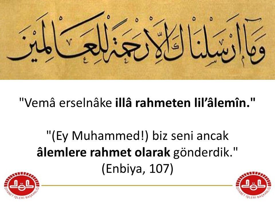 Vemâ erselnâke illâ rahmeten lil'âlemîn. (Ey Muhammed