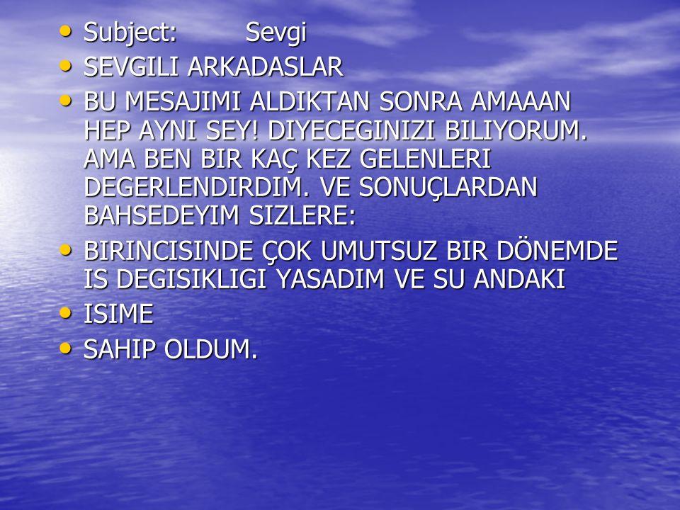 Subject: Sevgi SEVGILI ARKADASLAR.