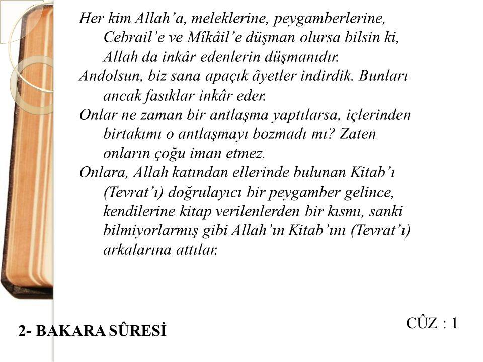 Her kim Allah'a, meleklerine, peygamberlerine, Cebrail'e ve Mîkâil'e düşman olursa bilsin ki, Allah da inkâr edenlerin düşmanıdır.