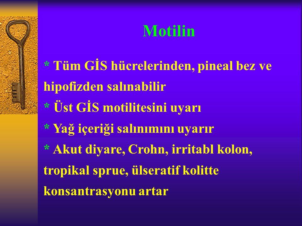 Motilin * Tüm GİS hücrelerinden, pineal bez ve hipofizden salınabilir