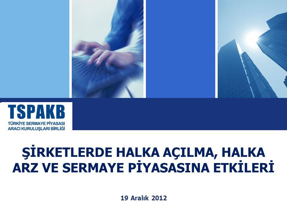 ŞİRKETLERDE HALKA AÇILMA, HALKA ARZ VE SERMAYE PİYASASINA ETKİLERİ 19 Aralık 2012