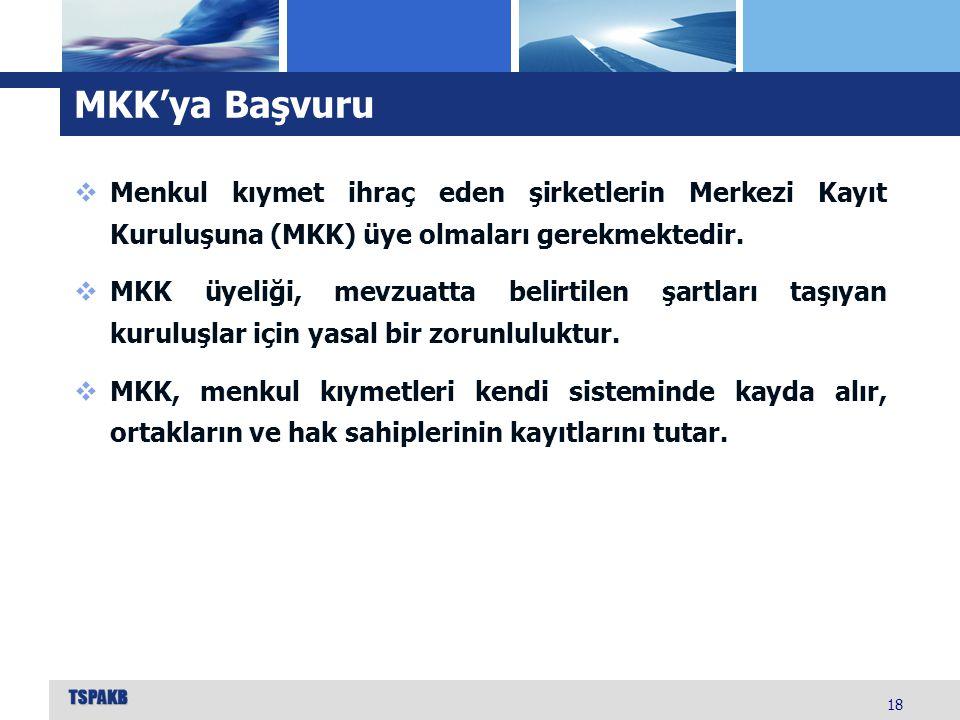 MKK'ya Başvuru Menkul kıymet ihraç eden şirketlerin Merkezi Kayıt Kuruluşuna (MKK) üye olmaları gerekmektedir.