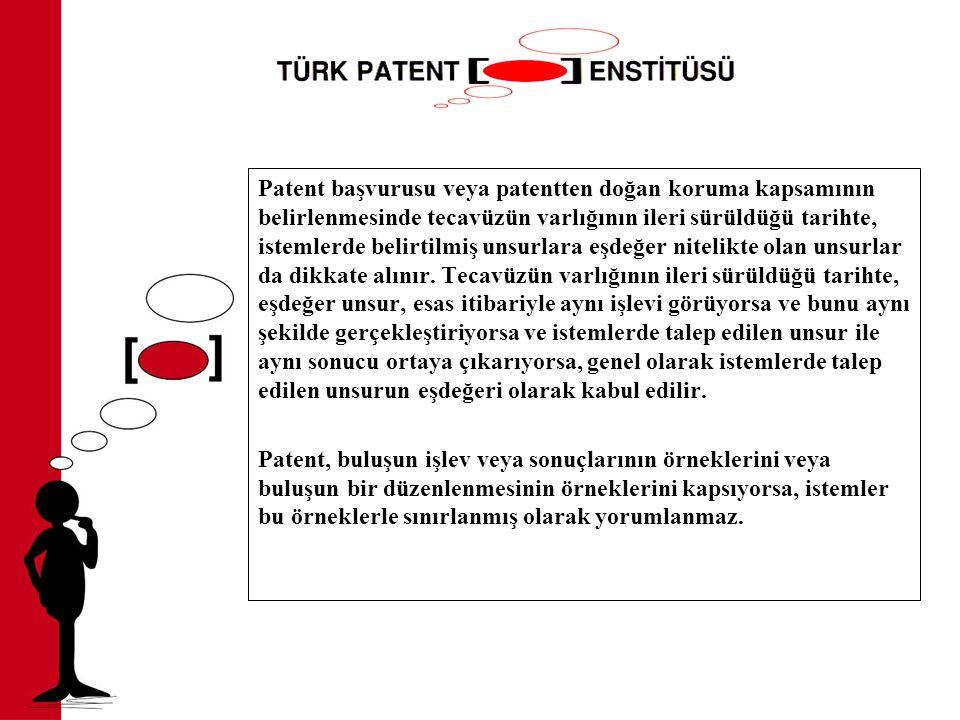 Patent başvurusu veya patentten doğan koruma kapsamının belirlenmesinde tecavüzün varlığının ileri sürüldüğü tarihte, istemlerde belirtilmiş unsurlara eşdeğer nitelikte olan unsurlar da dikkate alınır. Tecavüzün varlığının ileri sürüldüğü tarihte, eşdeğer unsur, esas itibariyle aynı işlevi görüyorsa ve bunu aynı şekilde gerçekleştiriyorsa ve istemlerde talep edilen unsur ile aynı sonucu ortaya çıkarıyorsa, genel olarak istemlerde talep edilen unsurun eşdeğeri olarak kabul edilir.