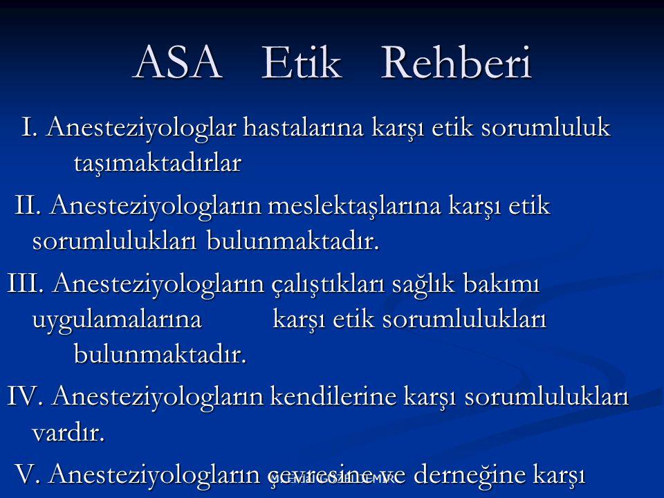 ASA Etik Rehberi I. Anesteziyologlar hastalarına karşı etik sorumluluk taşımaktadırlar.