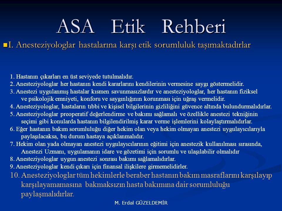 ASA Etik Rehberi I. Anesteziyologlar hastalarına karşı etik sorumluluk taşımaktadırlar. 1. Hastanın çıkarları en üst seviyede tutulmalıdır.