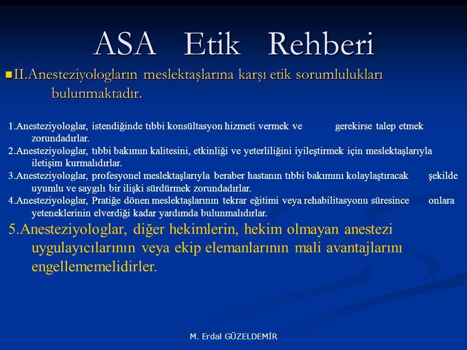 ASA Etik Rehberi II.Anesteziyologların meslektaşlarına karşı etik sorumlulukları bulunmaktadır.