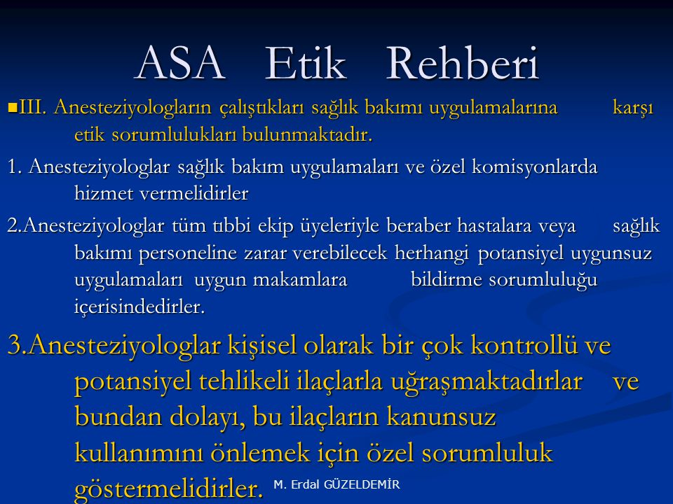 ASA Etik Rehberi III. Anesteziyologların çalıştıkları sağlık bakımı uygulamalarına karşı etik sorumlulukları bulunmaktadır.