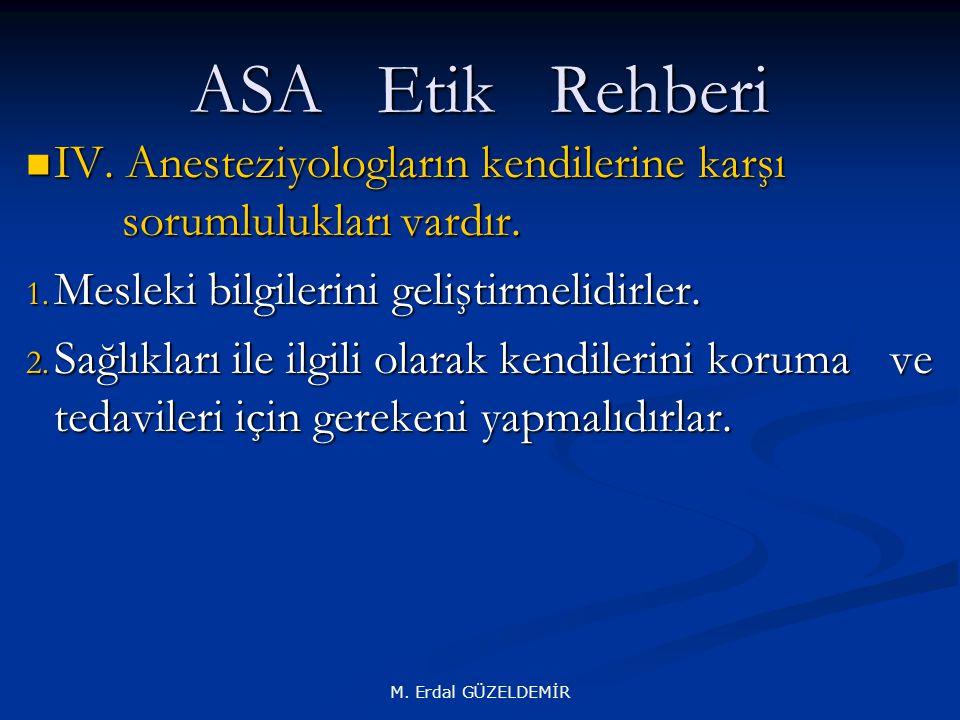 ASA Etik Rehberi IV. Anesteziyologların kendilerine karşı sorumlulukları vardır. Mesleki bilgilerini geliştirmelidirler.