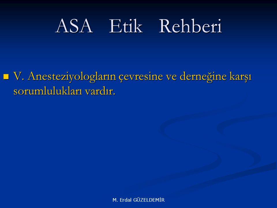 ASA Etik Rehberi V. Anesteziyologların çevresine ve derneğine karşı sorumlulukları vardır.