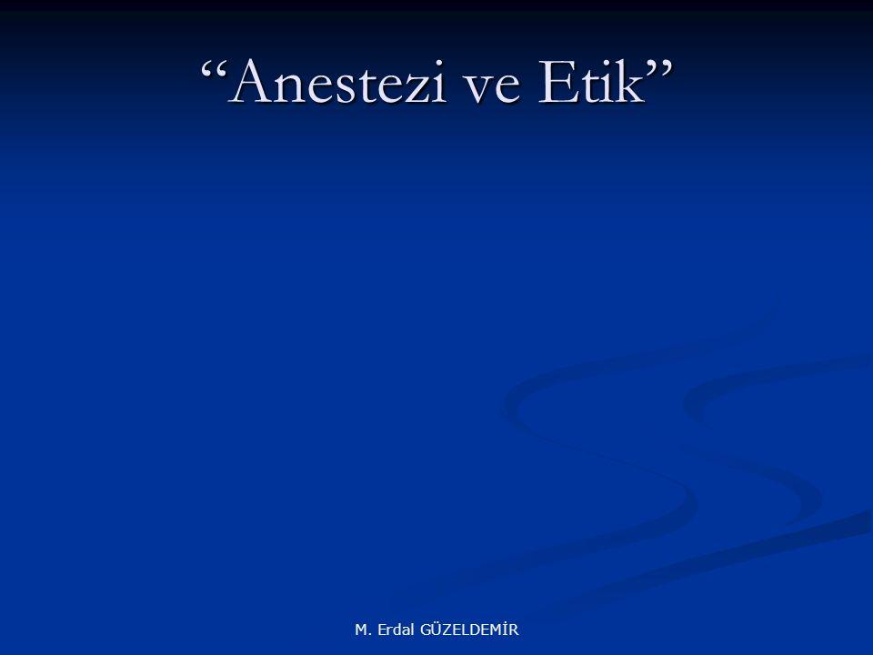 Anestezi ve Etik M. Erdal GÜZELDEMİR