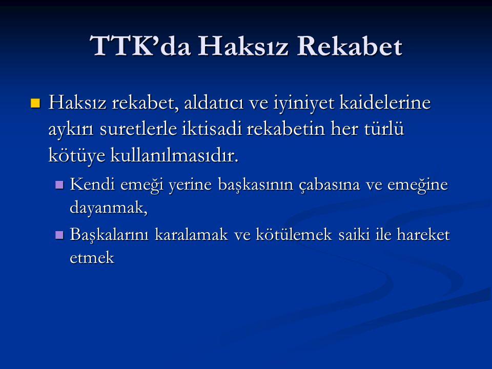 TTK'da Haksız Rekabet Haksız rekabet, aldatıcı ve iyiniyet kaidelerine aykırı suretlerle iktisadi rekabetin her türlü kötüye kullanılmasıdır.