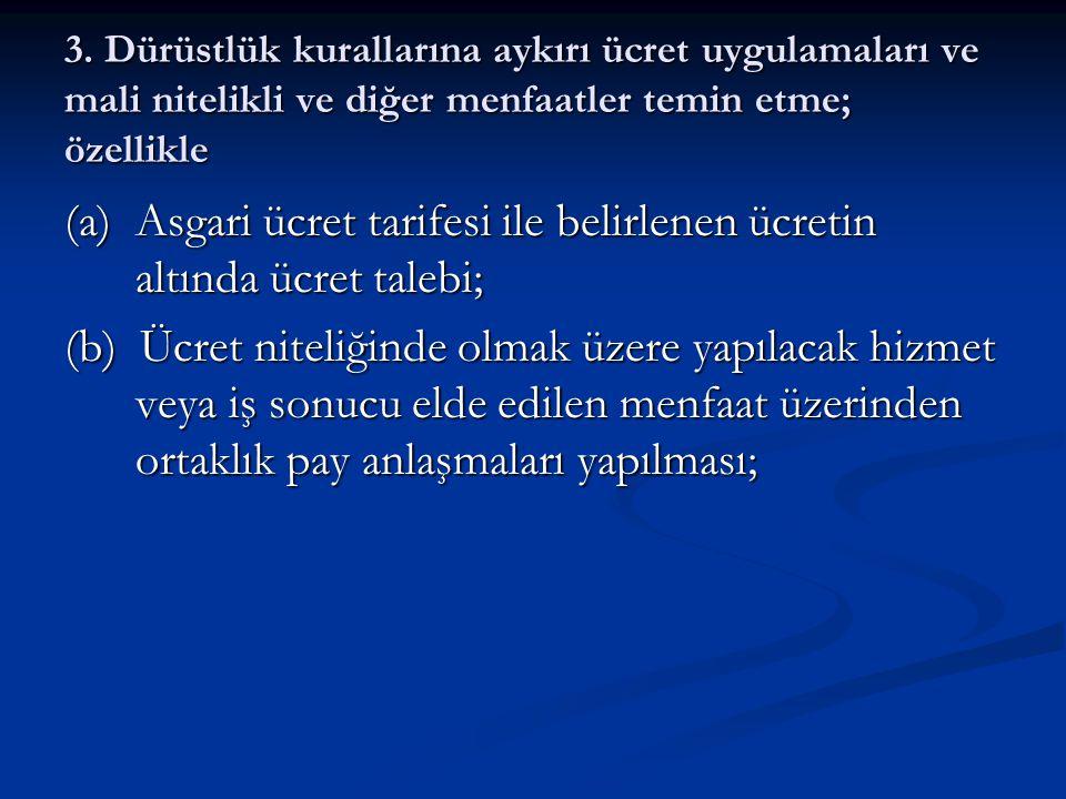 (a) Asgari ücret tarifesi ile belirlenen ücretin altında ücret talebi;