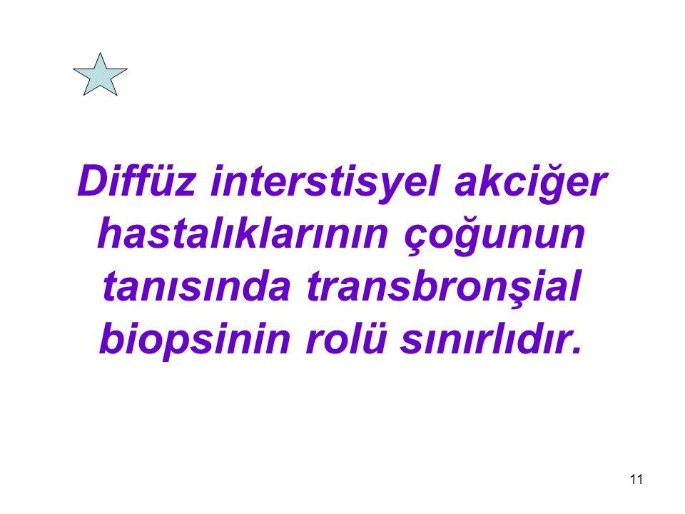 Diffüz interstisyel akciğer hastalıklarının çoğunun tanısında transbronşial biopsinin rolü sınırlıdır.