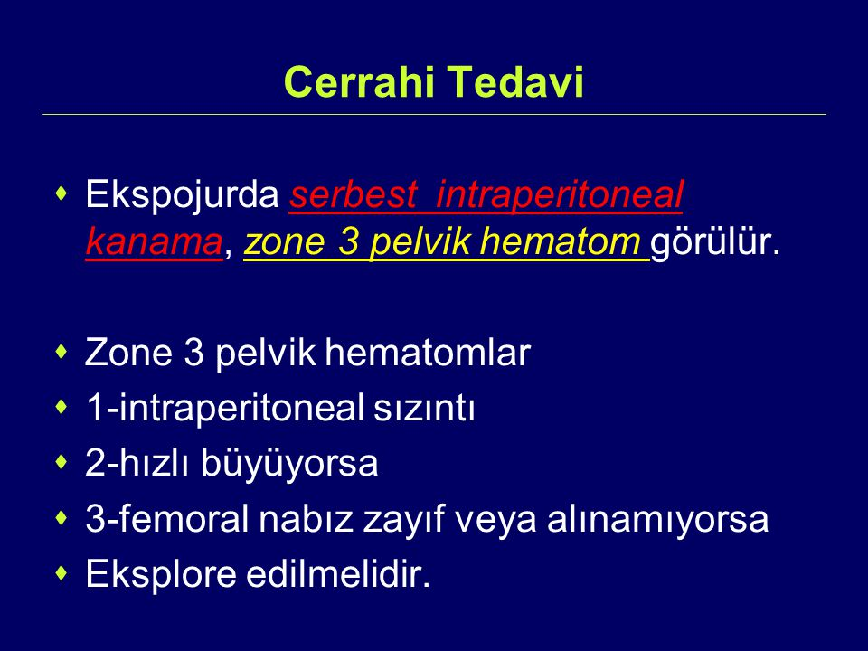 Cerrahi Tedavi Ekspojurda serbest intraperitoneal kanama, zone 3 pelvik hematom görülür. Zone 3 pelvik hematomlar.