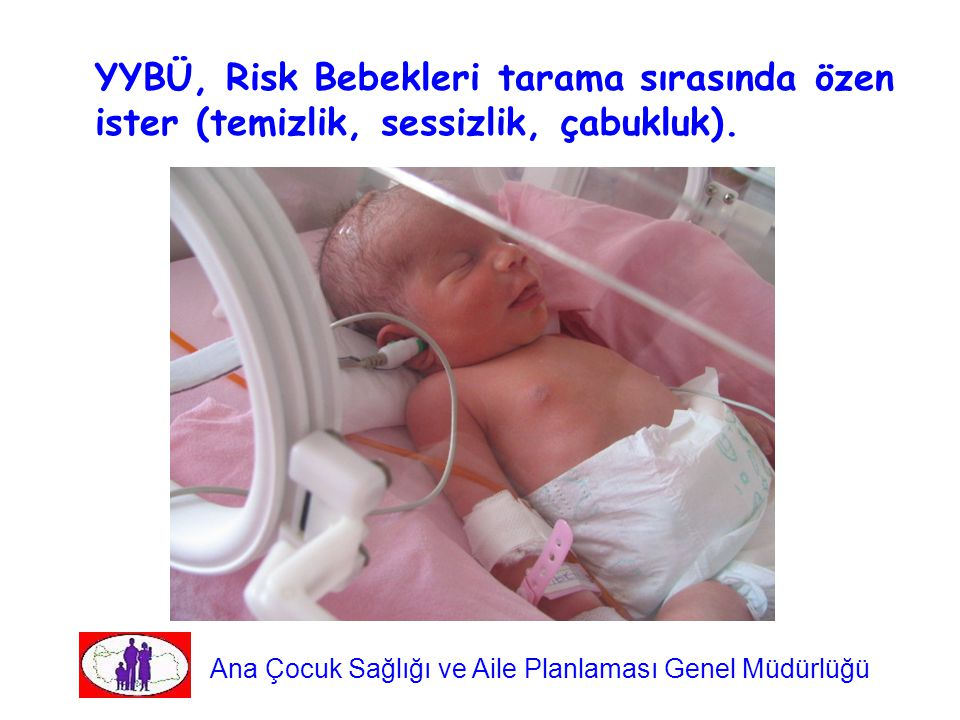 YYBÜ, Risk Bebekleri tarama sırasında özen ister (temizlik, sessizlik, çabukluk).