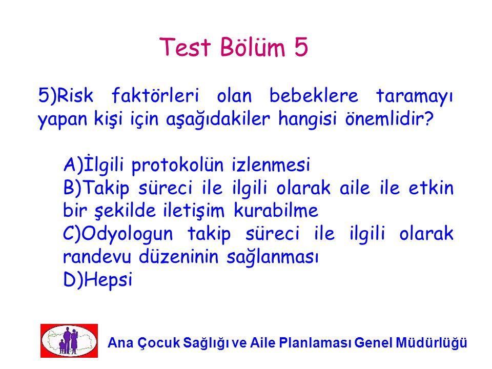 Test Bölüm 5 5)Risk faktörleri olan bebeklere taramayı yapan kişi için aşağıdakiler hangisi önemlidir
