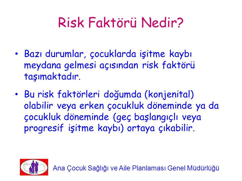 Risk Faktörü Nedir Bazı durumlar, çocuklarda işitme kaybı meydana gelmesi açısından risk faktörü taşımaktadır.