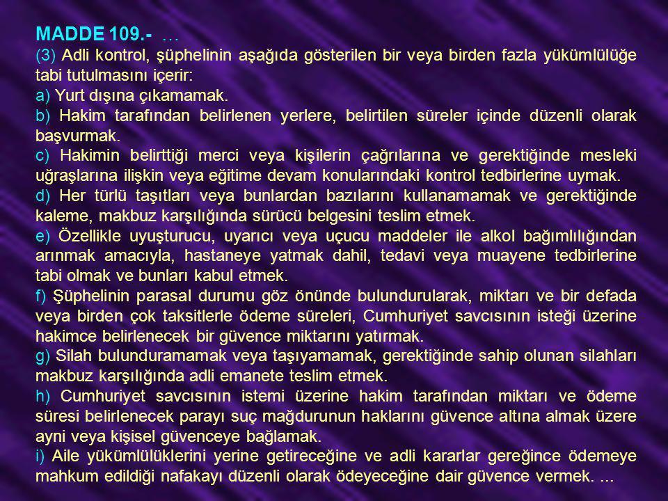 MADDE 109.- … (3) Adli kontrol, şüphelinin aşağıda gösterilen bir veya birden fazla yükümlülüğe tabi tutulmasını içerir: