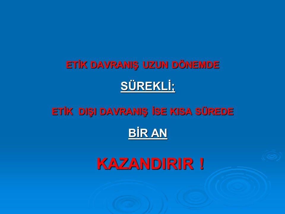 ETİK DAVRANIŞ UZUN DÖNEMDE SÜREKLİ;