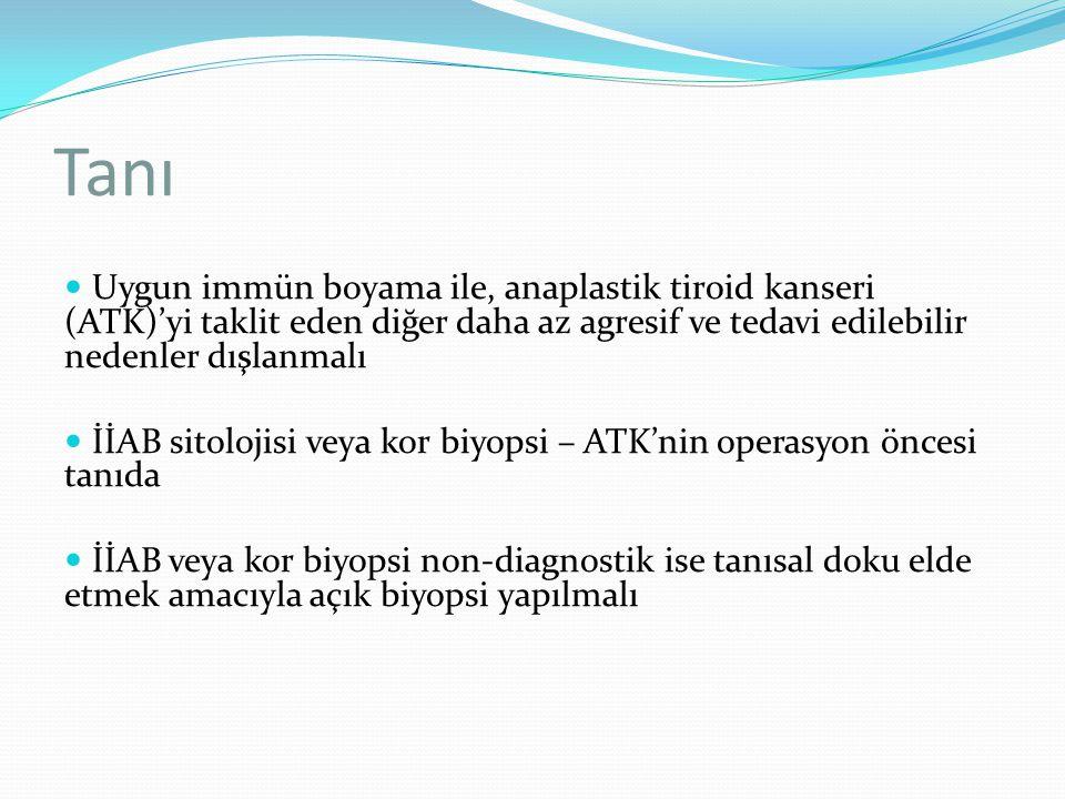 Tanı Uygun immün boyama ile, anaplastik tiroid kanseri (ATK)'yi taklit eden diğer daha az agresif ve tedavi edilebilir nedenler dışlanmalı.