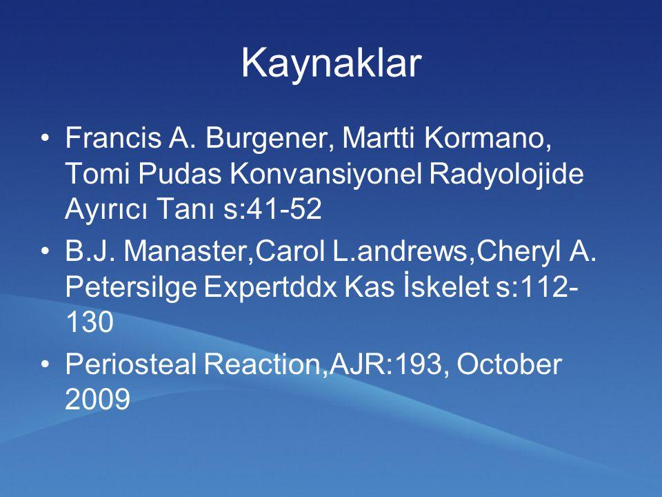 Kaynaklar Francis A. Burgener, Martti Kormano, Tomi Pudas Konvansiyonel Radyolojide Ayırıcı Tanı s:41-52.