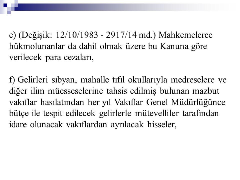 e) (Değişik: 12/10/1983 - 2917/14 md.) Mahkemelerce hükmolunanlar da dahil olmak üzere bu Kanuna göre verilecek para cezaları,
